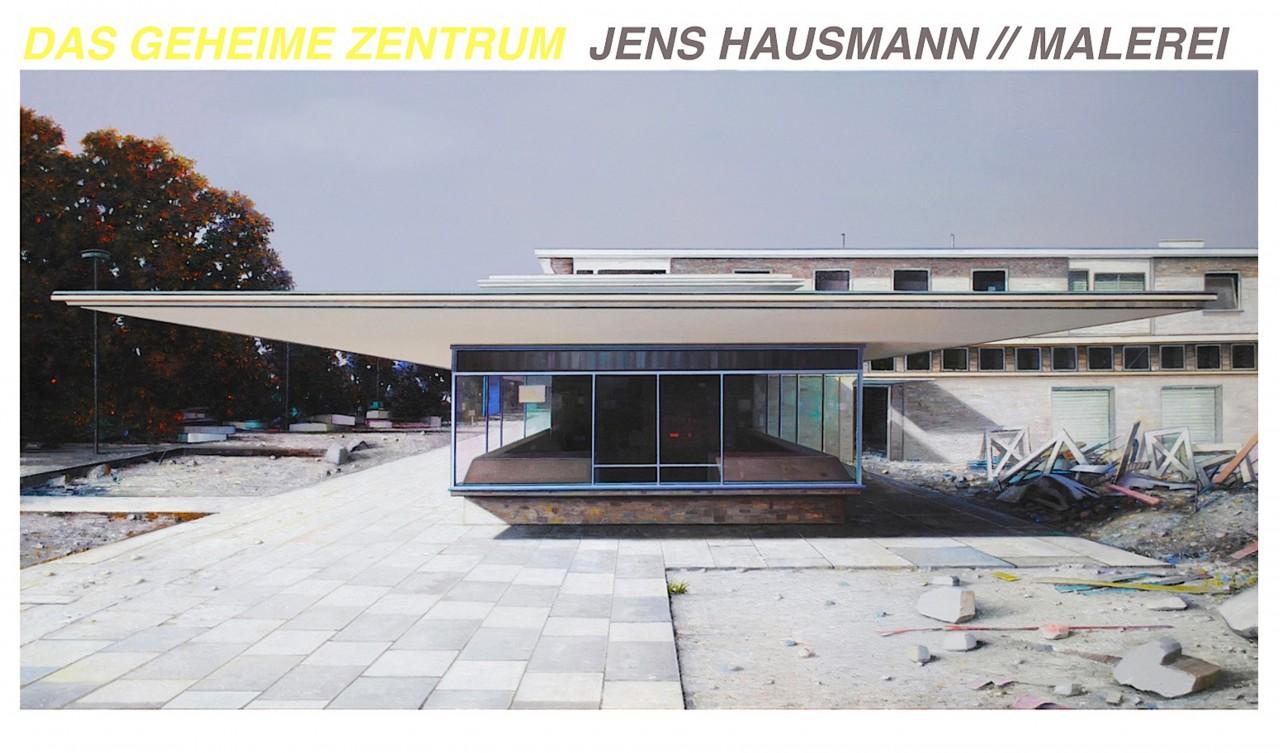 DAS GEHEIME ZENTRUM / Jens Hausmann / Galerie Anja Knoess / Köln